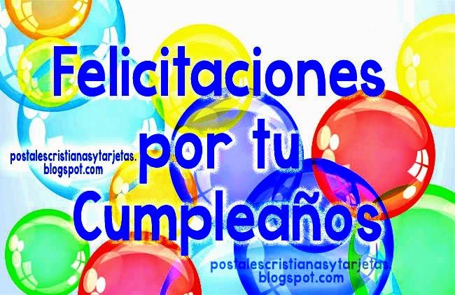Felicitaciones por tu Cumpleaños. Postales cristianas y tarjetas. Felicidades por tu cumple. Feliz Cumpleaños y bendiciones. Imágenes de felicidades.