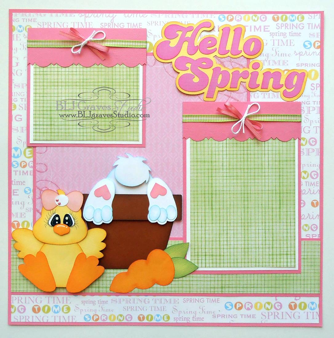 blj graves studio hello spring scrapbook page cutting files for this page from scrapping bug designs chick carrot designs on cloud 9 title and creative kuts bunny