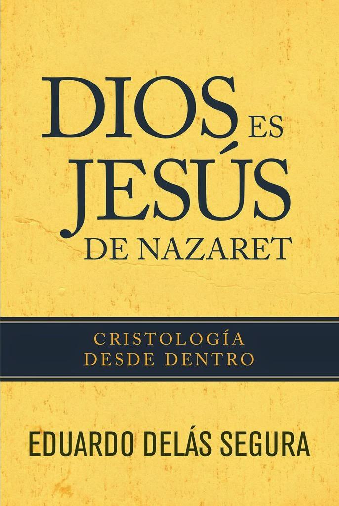 Eduardo Delás Segura-Dios Es Jesús De Nazaret-