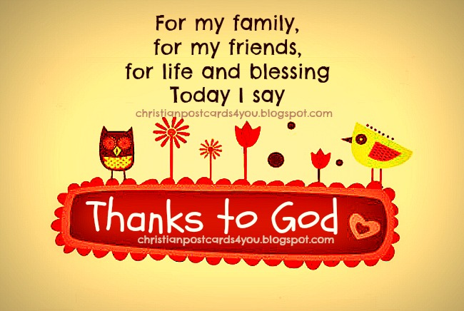 Thanks to God for my family. friends, life. Free christian postcards, cards for sharing with friends by facebook, mail, pin, whatsapp, Thank you Lord, my God for everything. Images, christian cards, for free with christian quotes.