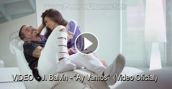 VIDEO - J. Balvin - Ay Vamos
