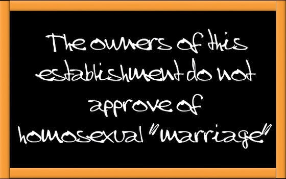 "The owners of this establishment do not approve of homosexual ""marriage"""