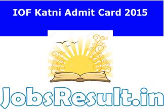 IOF Katni Admit Card 2015