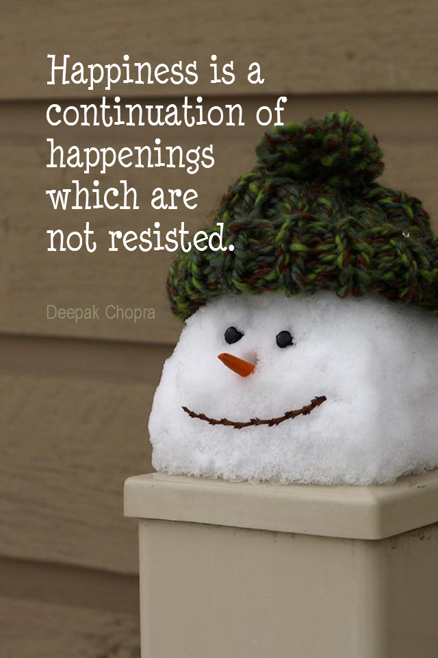 visual quote - image quotation for HAPPINESS - Happiness is a continuation of happenings which are not resisted. - Deepak Chopra