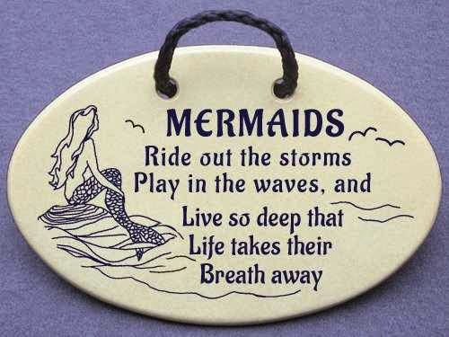 MERMAIDS Ride out the storms, Play in the waves, and Live so deep that Life takes their Breath away.