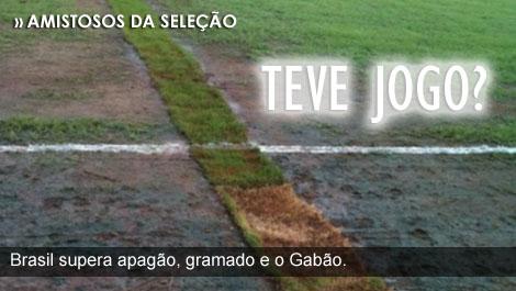Brasil 2 x 0 Gabão, gramado é uma vergonha, gramado do estádio de Gabão, péssimas condições de jogo entre Brasil e Gabão