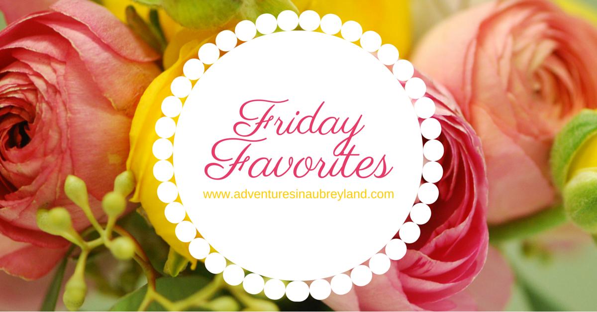 Always aubrey friday favorites v