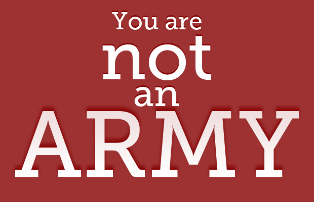 You are not an army