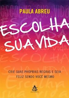 Escolha sua vida - Paula Abreu