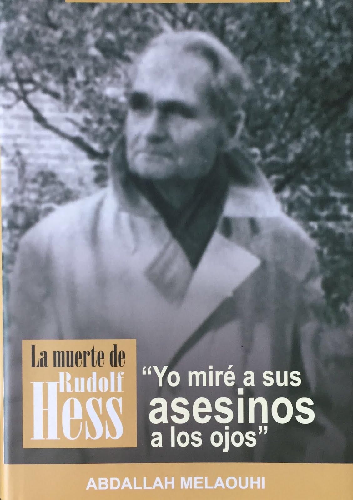 """Yo miré a sus asesinos a los ojos"""" La muerte de Rudolf Hess"""