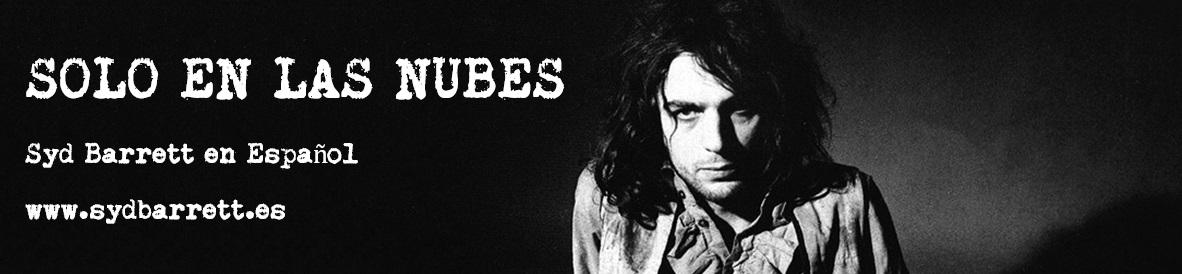 Syd Barrett en español: Solo En Las Nubes