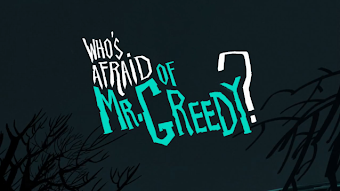 Who&#39;s Afraid of Mr.Greedy?