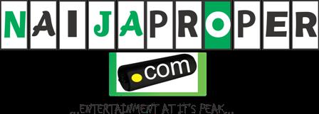 Naijaproper | Nigeria's No. 1 Infotainment Platform