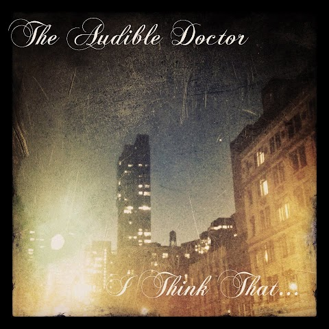 EP: Audible Doctor - I Think That...