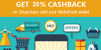 Shopclues 25% Cashback (upto Rs. 100) with Mobikwik Wallet :buytoearn