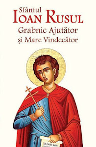 Sfantul Ioan Rusul, Grabnic Ajutator si Mare Vindecator