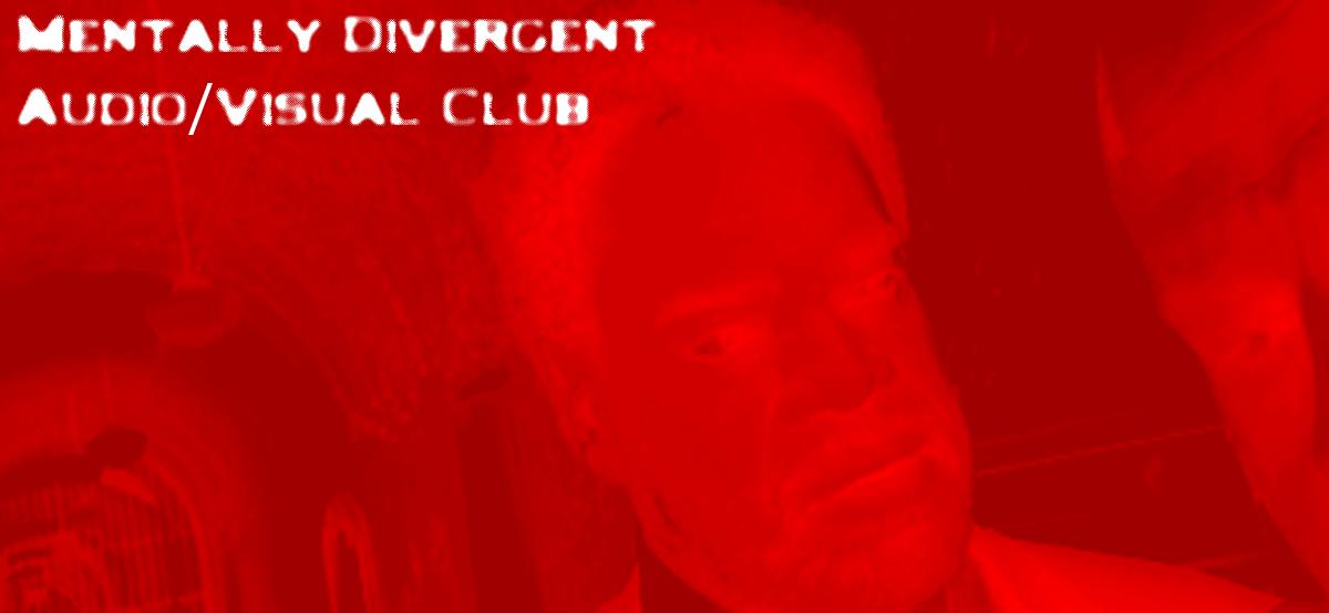 Mentally Divergent Audio/Visual Club