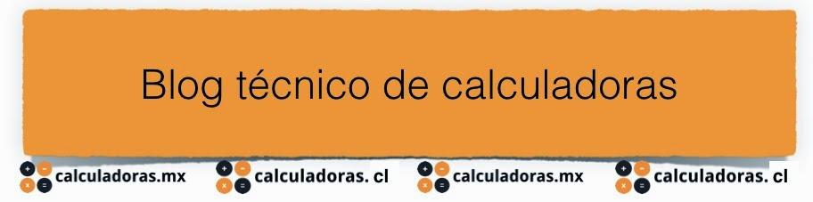 Blog técnico de calculadoras.cl y calculadoras.mx