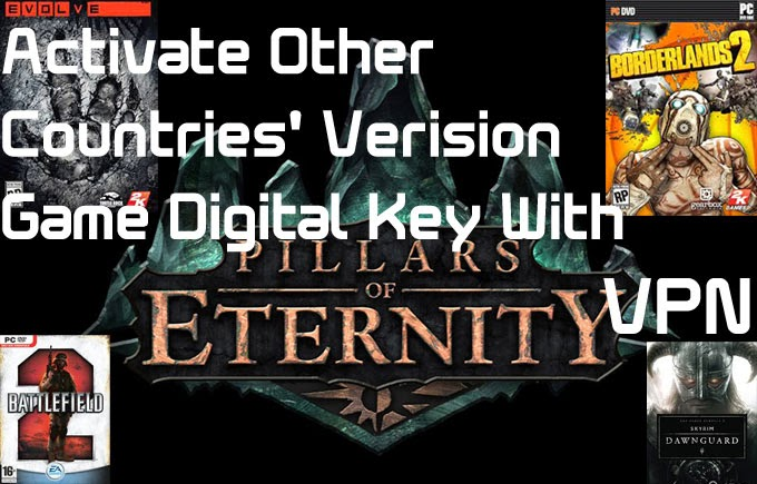Activate Other Countries' Version Game Digital Key With VPN