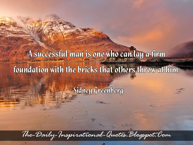 A successful man is one who can lay a firm foundation with the bricks that others throw at him. - Sidney Greenberg