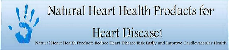 Natural Heart Health Products for Heart Disease