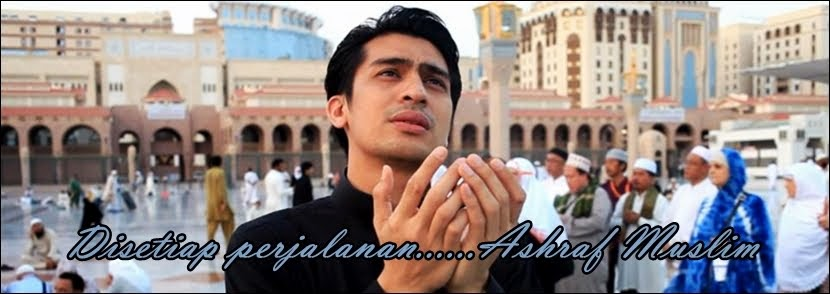 Disetiap perjalanan....Ashraf Muslim