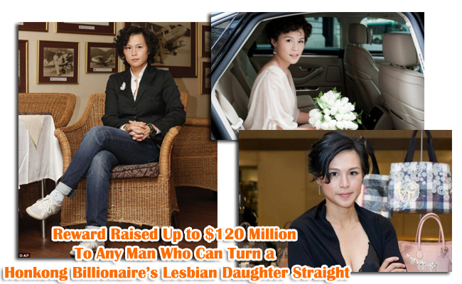 Reward Raised Up to $120 Million To Any Man Who Can Turn a Honkong Billionaire's Lesbian Daughter Straight