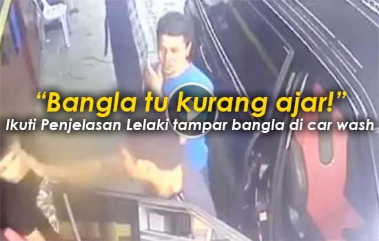 """Bangla tu kurang ajar!"" - Kata Lelaki tampar bangla di car wash"