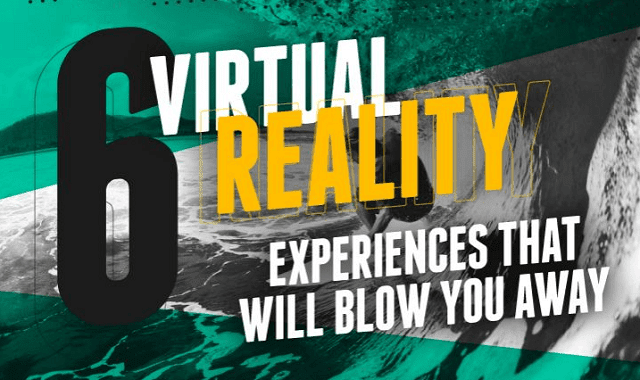 6 Virtual Reality Experiences that Will Blow you Away