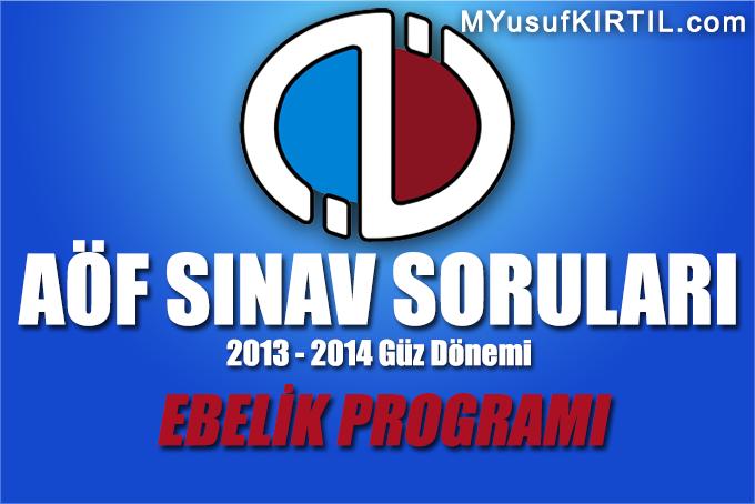 Açıköğretim Fakültesi ( AÖF ) Ebelik Bölümü / Programı 2013 - 2014 Güz Dönemi Dönem Sonu Sınavı ( Final ) Soruları İndir