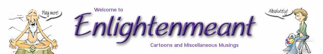Enlightenmeant Cartoons & Miscellaneous Musings