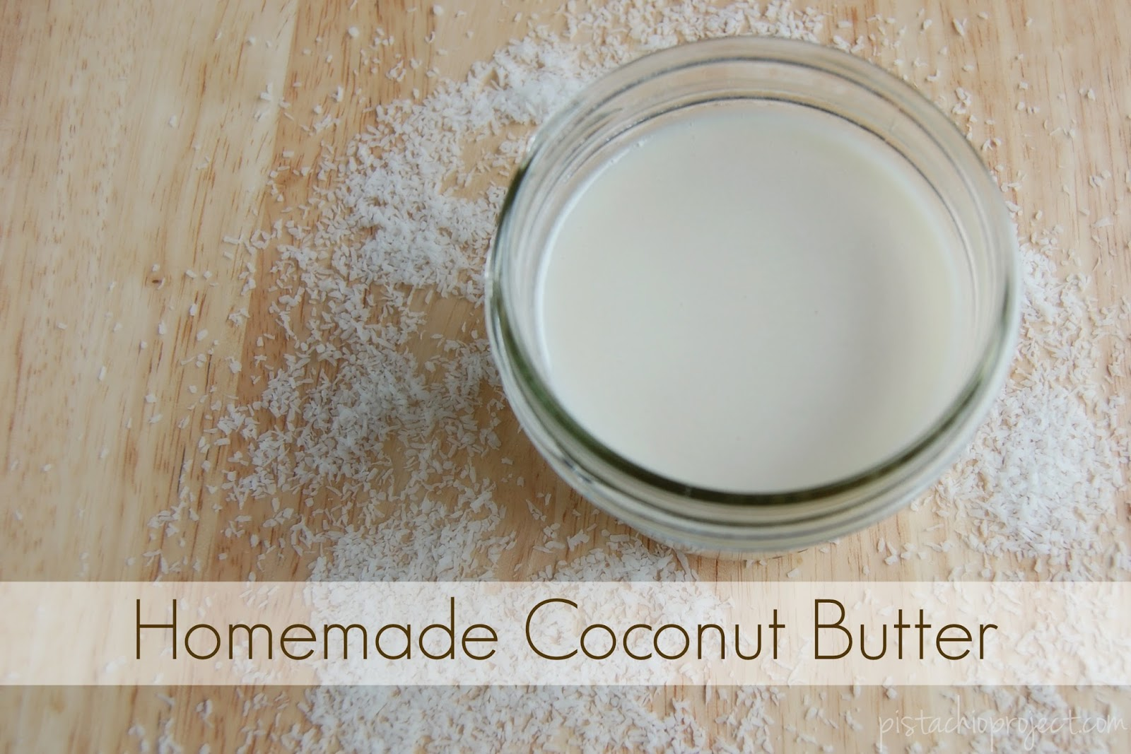 Homemade Coconut Butter |The Pistachio Project
