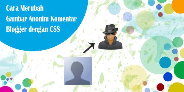 Cara Merubah Gambar Avatar Komentar Anonim Di Blog