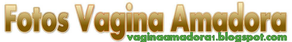 Fotos Vagina Amadora