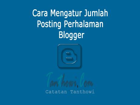 Cara Mengatur Jumlah Posting Yang Tampil Perhalaman Blogger