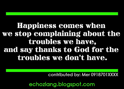 Happiness comes when we stop complaining about the troubles we have
