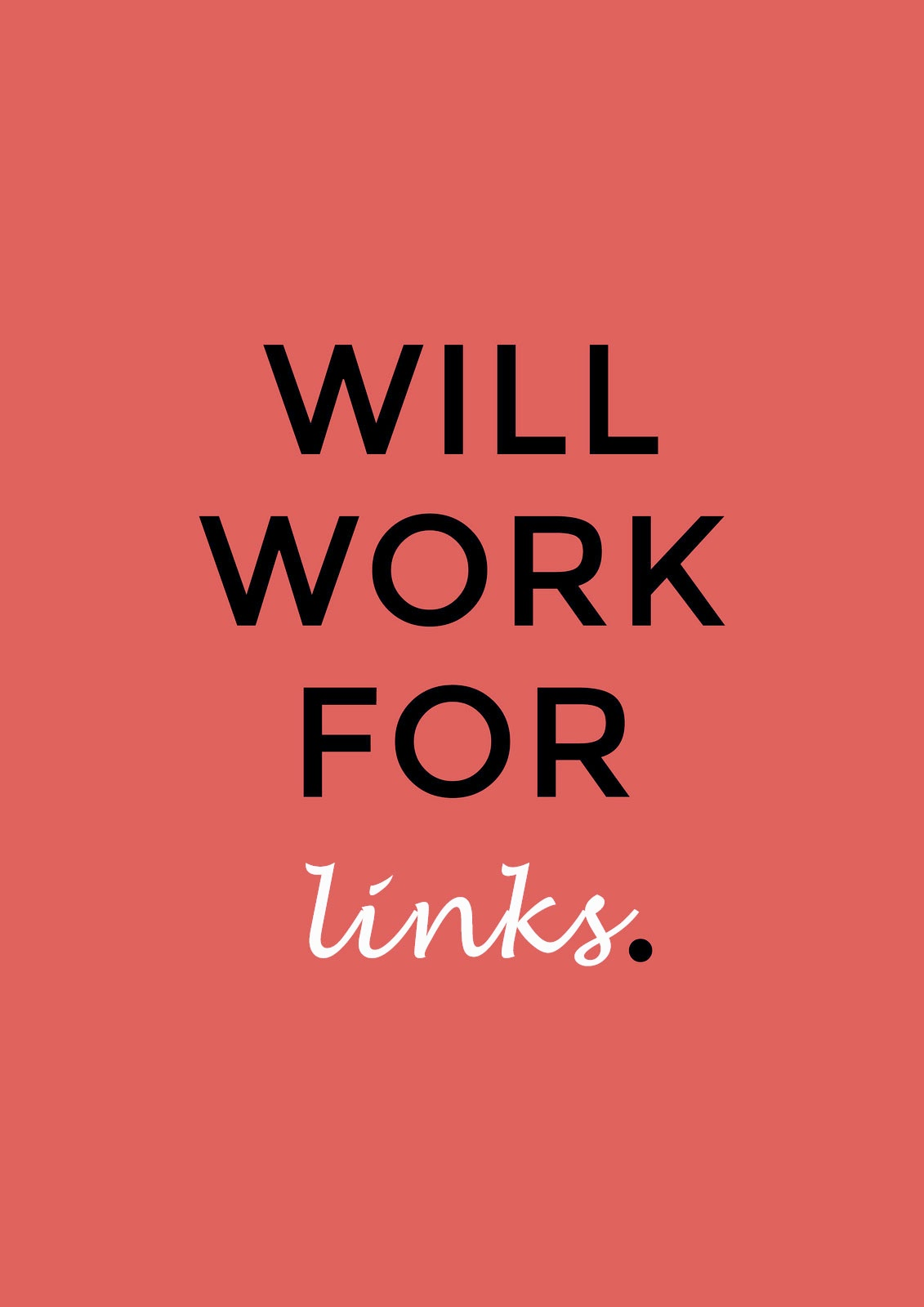 "Reads ""will work for links."""