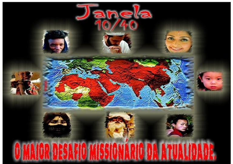 Janela 10/40 O Maior Desafio Missionário da Atualidade