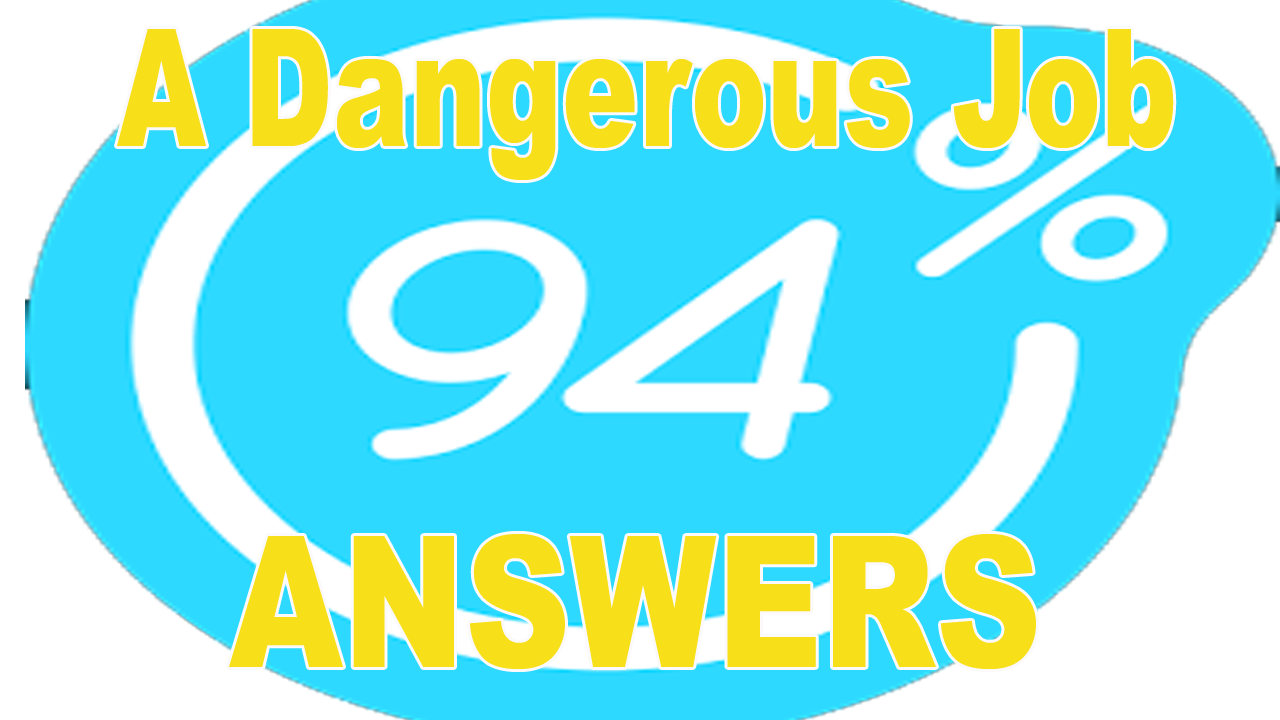 94% Percent A Dangerous Job Answers