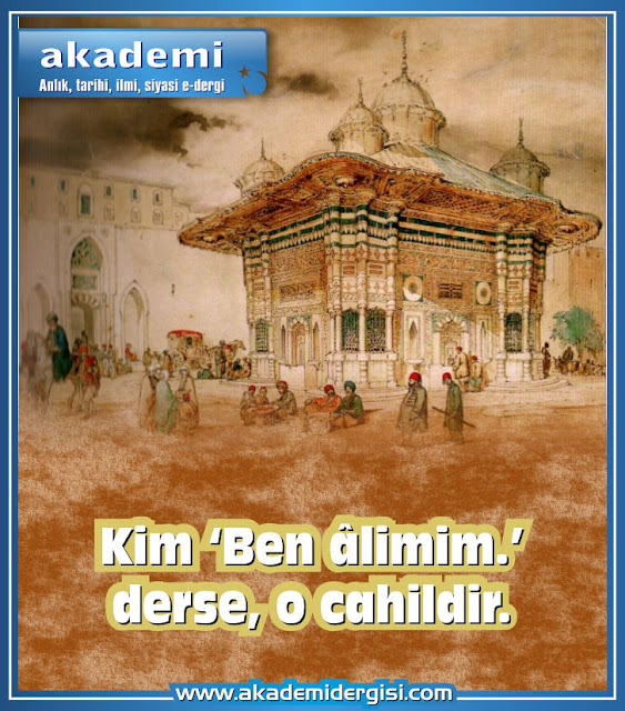 Kim 'Ben alimim.' derse o cahildir