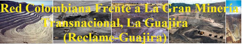 Red Colombiana Frente a La Gran Mineria Transnacional La Guajira (ReclameGuajira)