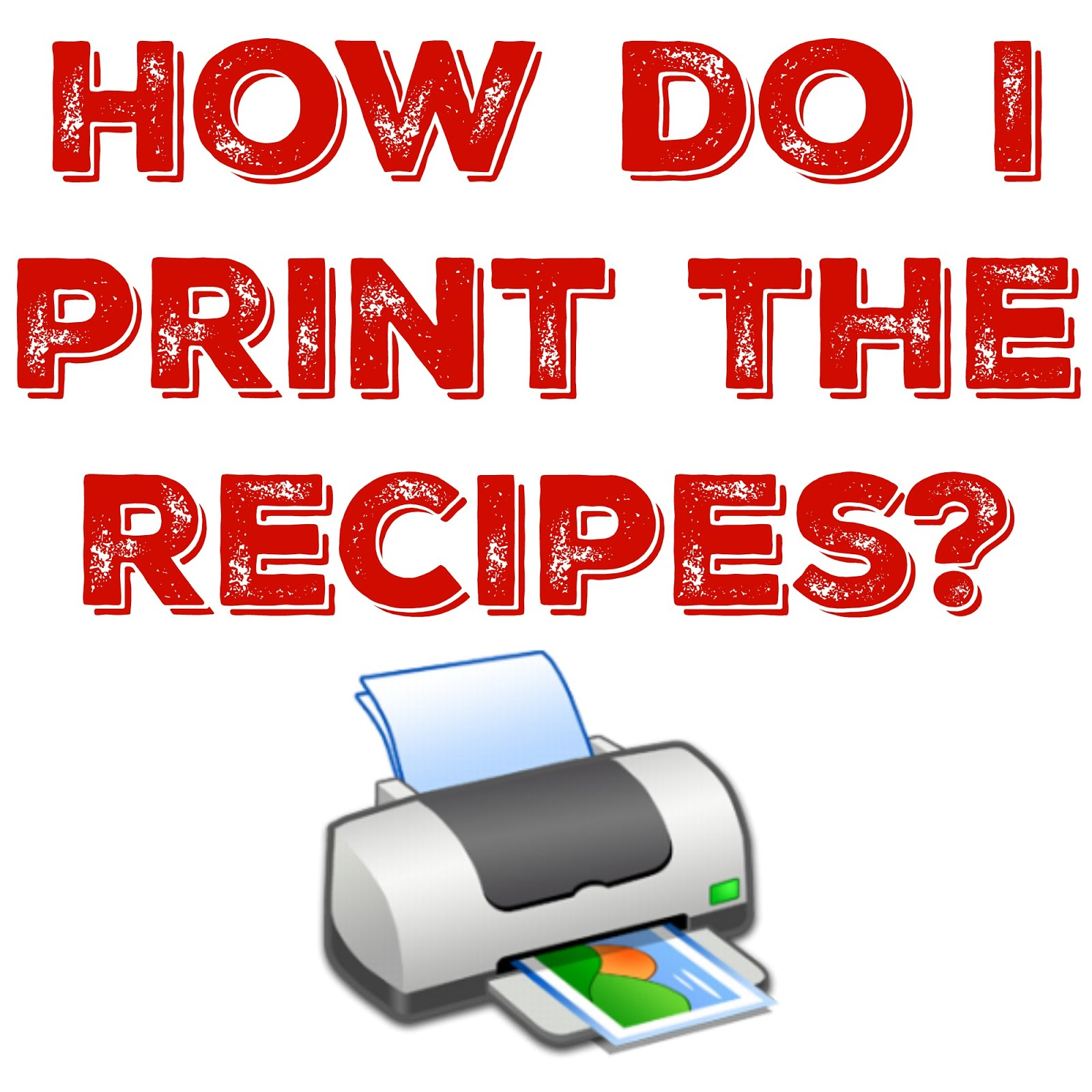 Need help printing recipes? Click here!