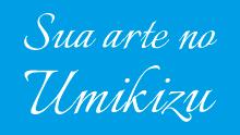 Projeto Sua Arte no Umikizu