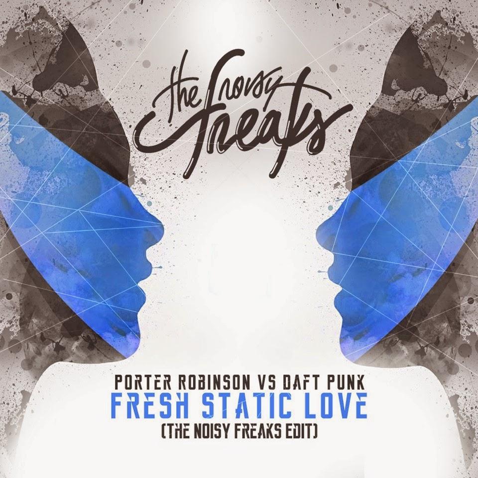 Porter Robinson Vs Daft Punk - Fresh Static Love (The Noisy Freaks Edit)