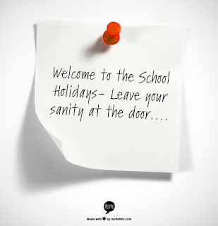 Welcome to the school holidays, leave your sanity at the door