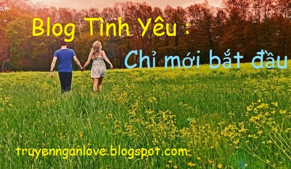 Blog Tình Yêu :  Chỉ mới bắt đầu