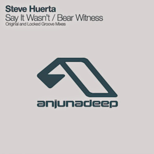 Steve Huerta - Say It Wasn't / Bear Witness