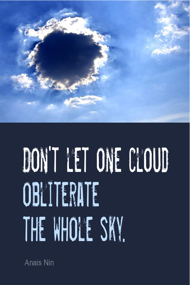 visual quote - image quotation for POSITIVE THINKING - Don't let one cloud obliterate the whole sky. - Anais Nin