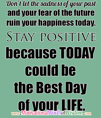 Motivational Words Of Wisdom TODAY IS THE BEST DAY OF YOUR LIFE - Motivational words of the day