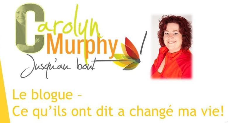 Ce qu'ils ont dit a changé ma vie. Par Carolyn Murphy - Jusqu'au bout!